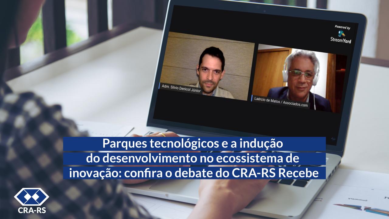 Parques tecnológicos e a indução do desenvolvimento no ecossistema de inovação: confira o debate do CRA-RS Recebe